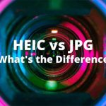 HEIC vs JPG: What's the Difference