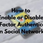 How to Enable or Disable Two-Factor Authentication on Social Networks